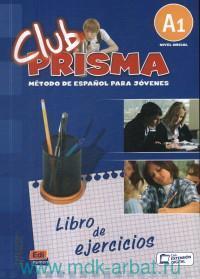 Club Prisma : A1 : Metodo de Espanol para jovenes : Libro de ejercicios