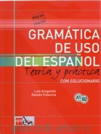 Gramatica de Uso del Espanol : Teoria y Practica : Con solucionario : A1-B2