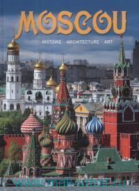 Moscou. Histore. Architecture. Art = Москва. История. Архитектура. Искусство