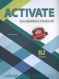 Activate B2 Exams : Your Grammar & Vocabulary : Student's Book : The Best Selling B2 Preparation
