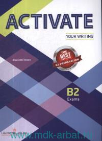 Activate B2 Exams : Your Writing : Student's Book : The Best Selling B2 Preparation