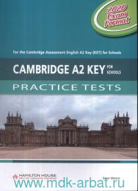 Cambridge A2 Key for Schools : Practice Tests : Student's Book : For the Cambridge Assessment English A2 Key (KET) for Schools : 2020 Exam Format