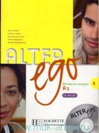 Alter Ego 1 : Livre de L'eleve A1 : Methode de Francais