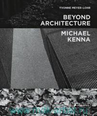 Beyond Architecture. Michael Kenna