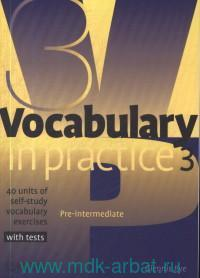 Vocabulary in Practice 3: 40 Units of Self-study Vocabulary Exercises with Tests: Pre-Intermediate
