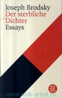 Der Sterbliche Dichter : Essays