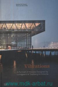 Vibrations. A Portrait of Houses Designed by Lundgaard & Tranberg Architects