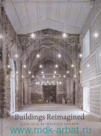 Buildings Reimagined : A Dialogue Between Old and New