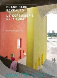 Chandigarh Revealed = Lt Corbusier's City Today