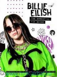 Billie Eilish : The Essential Fan Guide