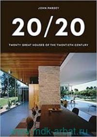 20/20 Twenty Great Houses of the Twentieth Century
