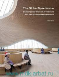 The Global Spectacular : Contemporary Museum Architecture in China and the Arabian Peninsula