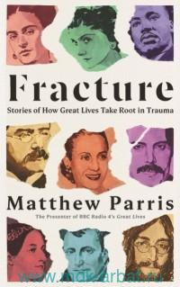 Fracture : Stories of How Great Lives Take Root in Trauma