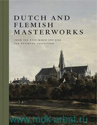 Dutch and Flemish Masterworks : from the Rose-Marie and Eijk van Otterloo Collection a Supplement to Golden