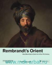 Rembrandt's Orient : West Meets East in Dutch Art of the 17th Century