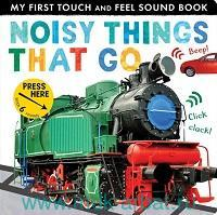Noisy Things That Go : My First Touch and Feel Sound Book