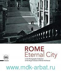 Rome Eternal City : in the Photographs Collection of the Royal Institute of British Architects