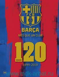 FCB. Barca Mes Que un Club 120 Years, 1899-2019