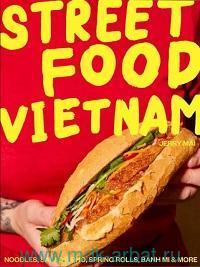 Street Food : Vietnam : Noodles, Salads, Pho, Spring Rolls, Banh Mi & More