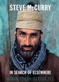 Steve McCurry. In Search of Elsewhere : Unseen Images
