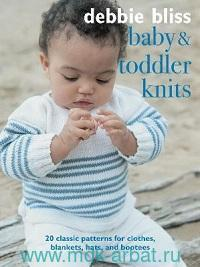 Baby and Toddler Knits : 20 Classic Patterns for Clothes, Blankets, Hats, and Bootees