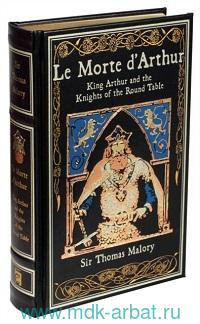 Le Morte d'Arthur : King Arthur and the Knights of the Round Table