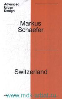 Switzerland : Deep Urbanism for an Age of Disruption