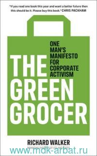 The Green Grocer : One Man's Manifesto for Corporate Activism