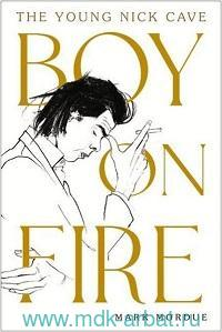 Boy on Fire : The Young Nick Cave