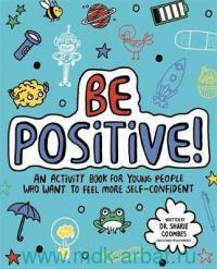 Be Positive! : An Activity Book for Children Who Want to Feel More Self-Confident