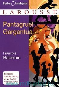 Pantagruel. Gargantua : Extraits : En accord avec les textes et methodes du programme