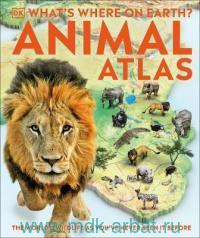 What's Where on Earth? Animal Atlas : The World's Wildlife as You've Never Seen it Before