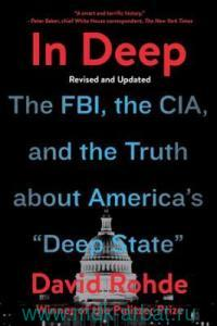 In Deep : The FBI, the CIA, and the Truth about America's «Deep State»