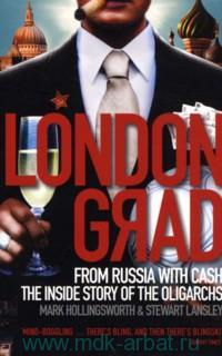 Londongrad : From Russia with Cash : The Inside Story of the Oligarchs