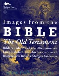 Images From the Bible : The Old Testament = Bilderaus der Bibel Das Alte Testament = Images de la Bible Ancien Testament = Imahenes de la Biblia El Antiguo Testamento