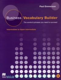 Business Vocabulary Builder : Intermediate to Upper-intermediate : The Words & Phrases You Need to Succeed