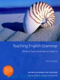Teaching English Grammar : What to Teach and Howw to Teach it