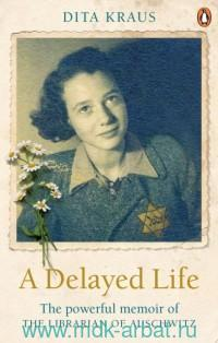 A Delayed Life : The Powerful Memoir of the Librarian of Aushwitz