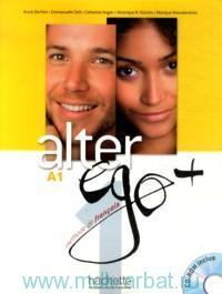 Alter Ego+ 1 : Livre A1 : Methode de Francais