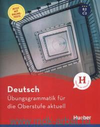 Deutsch Ubungsgrammatik fur die Oberstufe aktuell : Buch mit Online-tests und Losungsschlussel Online