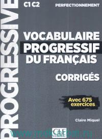 Vocabulaire Progressif du Francais : Perfectionnement : Corriges : C1 C2 : 675 Exercices
