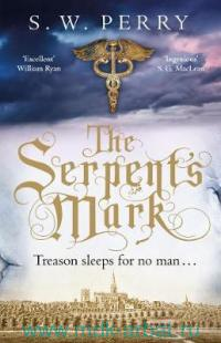 The Serpent's Mark : Treason Sleeps for no Man...