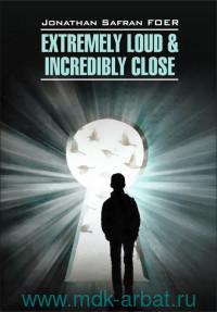 Жутко громко и запредельно близко = Extremely Loud & Incredibly Close : книга для чтения на английском языке