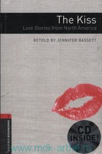 The Kiss : Love Stories from North America : Stage 3 (1000 Headwords) : Retold by J. Bassett