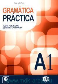 Gramatica Practica : A1 : Teoria y Ejercicios de Gramatica Espanola