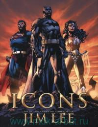 Icons : The DC Comics and Wildstorm Art of Jim Lee
