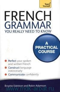 French Grammar You Really Need to Know : A Practical Course
