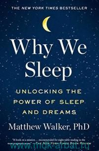 Why We Sleep : Unlocking the Power of Sleep and Dreams