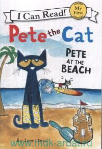 Pete the Cat : Pete at the Beach : My First Shared Reading