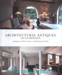 Architectural Antiques an Anthology = Antiquites Architecturales = Architecturaal Antiek